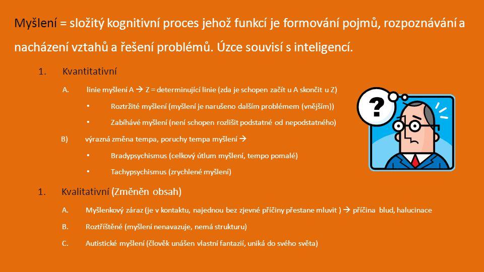Myšlení = složitý kognitivní proces jehož funkcí je formování pojmů, rozpoznávání a nacházení vztahů a řešení problémů. Úzce souvisí s inteligencí. 1.