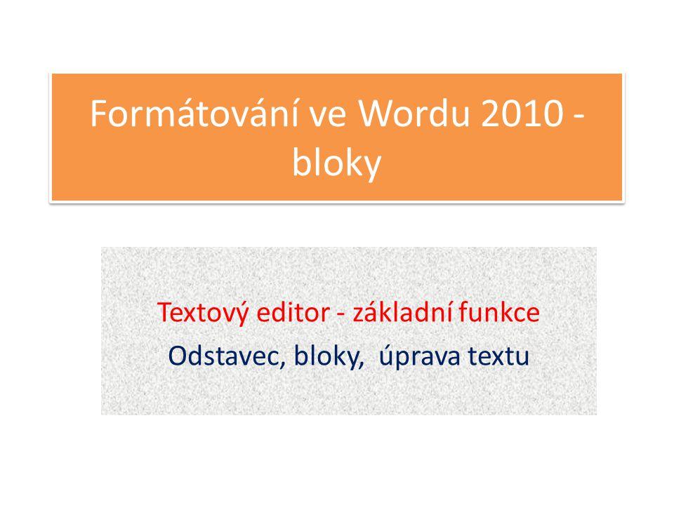 Formátování ve Wordu 2010 - bloky Textový editor - základní funkce Odstavec, bloky, úprava textu