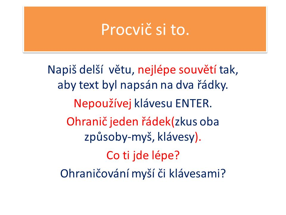 Procvič si to.Napiš delší větu, nejlépe souvětí tak, aby text byl napsán na dva řádky.