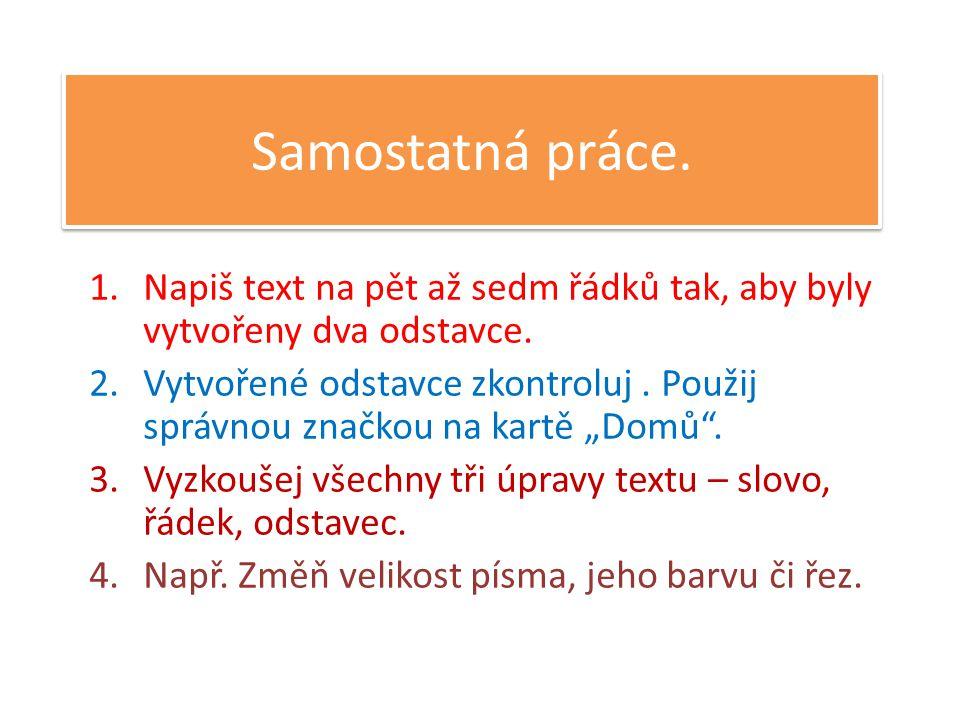 Samostatná práce. 1.Napiš text na pět až sedm řádků tak, aby byly vytvořeny dva odstavce.