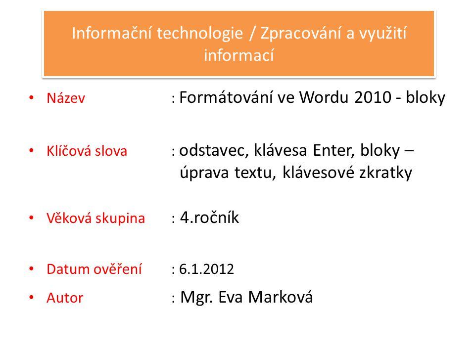 Anotace : Žák pracuje s textem napsaným ve Wordu 2010, upravuje ho dle potřeby – pracuje s bloky.