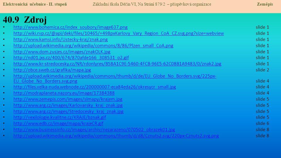 40.9 Zdroj http://www.bohemica.cz/index_soubory/image637.pngslide 1 http://www.bohemica.cz/index_soubory/image637.png http://wiki.rvp.cz/@api/deki/files/10465/=498pxKarlovy_Vary_Region_CoA_CZ.svg.png?size=webview slide 1 http://wiki.rvp.cz/@api/deki/files/10465/=498pxKarlovy_Vary_Region_CoA_CZ.svg.png?size=webview http://www.kamsi.info/Ustecky-kraj/znak.pngslide 1 http://www.kamsi.info/Ustecky-kraj/znak.png http://upload.wikimedia.org/wikipedia/commons/8/86/Plzen_small_CoA.png slide 1 http://upload.wikimedia.org/wikipedia/commons/8/86/Plzen_small_CoA.png http://www.dom.zusjes.cz/images/znakOLK.jpgslide 1 http://www.dom.zusjes.cz/images/znakOLK.jpg http://nd01.jxs.cz/400/674/870afde166_308531_o2.gifslide 1 http://nd01.jxs.cz/400/674/870afde166_308531_o2.gif http://www.kr-stredocesky.cz/NR/rdonlyres/B58A1C9E-5460-4FCB-96E5-62C08B1A9483/0/znak2.jpgslide 1 http://www.kr-stredocesky.cz/NR/rdonlyres/B58A1C9E-5460-4FCB-96E5-62C08B1A9483/0/znak2.jpg http://obce.sweb.cz/grafika/mapa.jpgslide 2 http://obce.sweb.cz/grafika/mapa.jpg http://upload.wikimedia.org/wikipedia/commons/thumb/d/de/EU_Globe_No_Borders.svg/225px- EU_Globe_No_Borders.svg.pngslide 4 http://upload.wikimedia.org/wikipedia/commons/thumb/d/de/EU_Globe_No_Borders.svg/225px- EU_Globe_No_Borders.svg.png http://files.velka-nuda.webnode.cz/200000007-eca84eda26/okresycr_small.jpgslide 4 http://files.velka-nuda.webnode.cz/200000007-eca84eda26/okresycr_small.jpg http://modraplaneta.nazory.eu/image/17384388slide 4 http://modraplaneta.nazory.eu/image/17384388 http://www.zemepis.com/images/slmapy/krajem.jpgslide 5 http://www.zemepis.com/images/slmapy/krajem.jpg http://www.arg.cz/images/Karlovarsky_kraj_znak.jpgslide 5 http://www.arg.cz/images/Karlovarsky_kraj_znak.jpg http://www.arg.cz/images/Stredocesky_kraj_znak.jpgslide 5 http://www.arg.cz/images/Stredocesky_kraj_znak.jpg http://vexilologie.kvalitne.cz/KRAJE/bznak.gifslide 5 http://vexilologie.kvalitne.cz/KRAJE/bznak.gif http://www.edb.cz/image/mapa/krajeCR.gifslide 6 