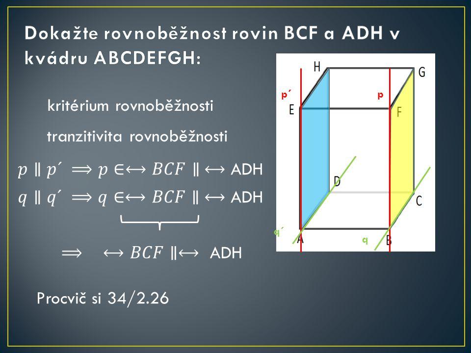 kritérium rovnoběžnosti tranzitivita rovnoběžnosti p p´ q q´ Procvič si 34/2.26