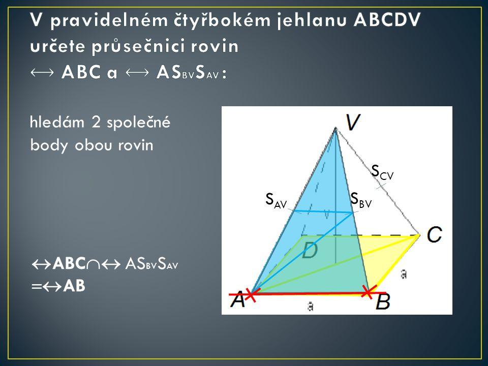 S AV S BV S CV hledám 2 společné body obou rovin  ABC  AS BV S AV  AB