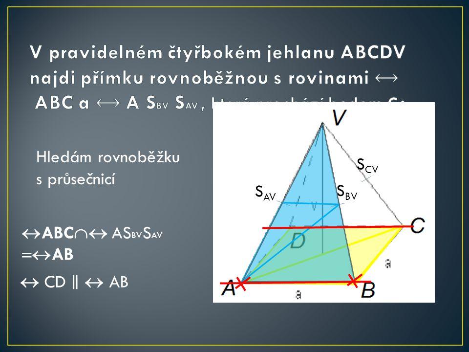 S AV S BV S CV Hledám rovnoběžku s průsečnicí  ABC  AS BV S AV  AB