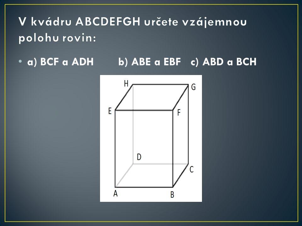 a) BCF a ADH 0 spol. bodů - roviny jsou rovnoběžné různé