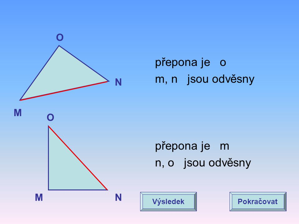 M N O AB C přepona je n m, o jsou odvěsny přepona je a b, c jsou odvěsny VýsledekPokračovat