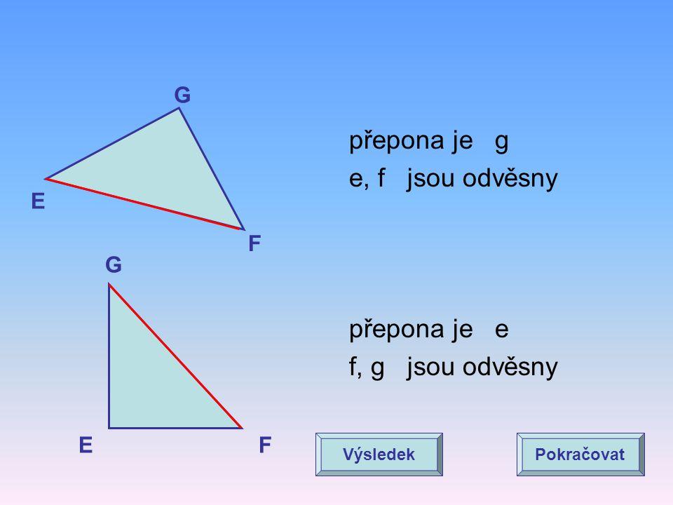 E F G EF G přepona je g e, f jsou odvěsny přepona je e f, g jsou odvěsny VýsledekPokračovat