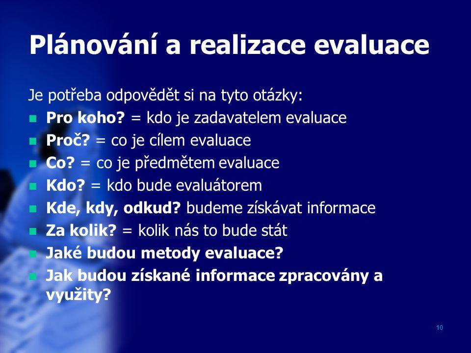 10 Plánování a realizace evaluace Je potřeba odpovědět si na tyto otázky: Pro koho.