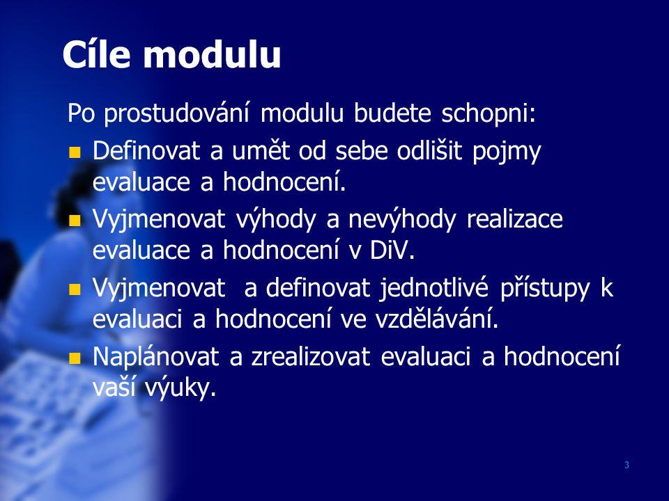 3 Cíle modulu Po prostudování modulu budete schopni: Definovat a umět od sebe odlišit pojmy evaluace a hodnocení.