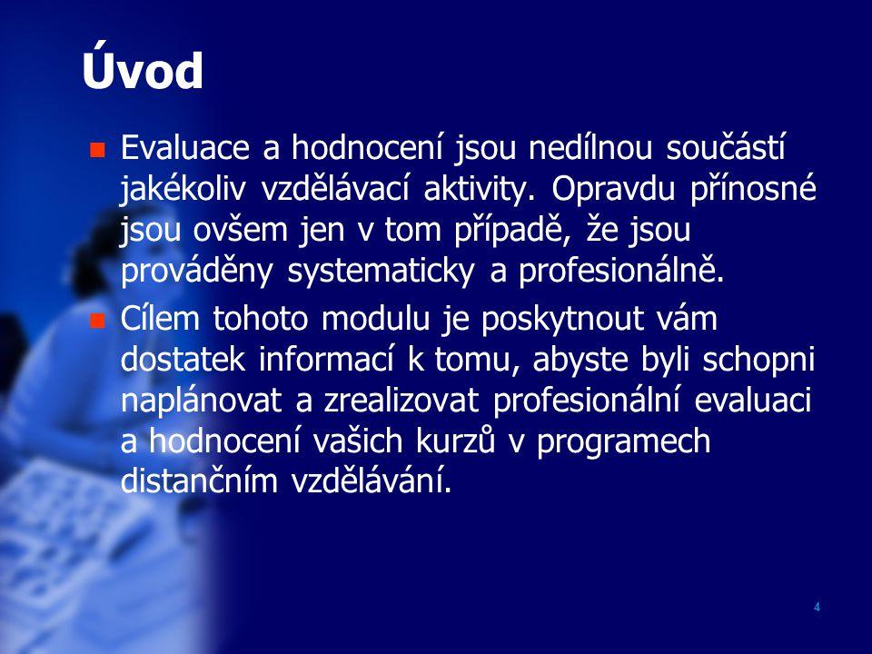 4 Úvod Evaluace a hodnocení jsou nedílnou součástí jakékoliv vzdělávací aktivity.