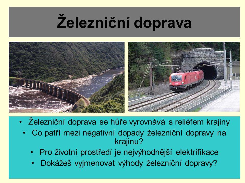 Železniční doprava Železniční doprava se hůře vyrovnává s reliéfem krajiny Co patří mezi negativní dopady železniční dopravy na krajinu? Pro životní p