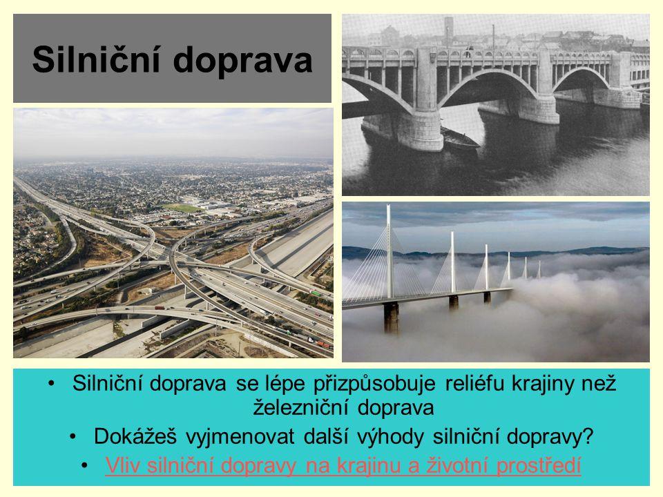 Silniční doprava Silniční doprava se lépe přizpůsobuje reliéfu krajiny než železniční doprava Dokážeš vyjmenovat další výhody silniční dopravy? Vliv s