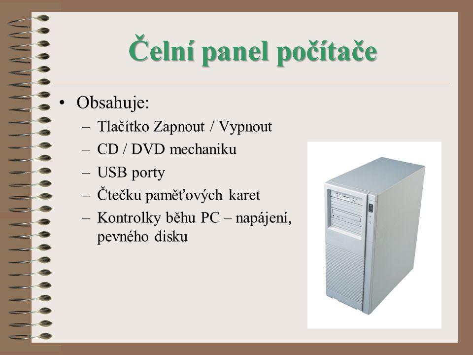 Čelní panel počítače Obsahuje: –Tlačítko Zapnout / Vypnout –CD / DVD mechaniku –USB porty –Čtečku paměťových karet –Kontrolky běhu PC – napájení, pevn
