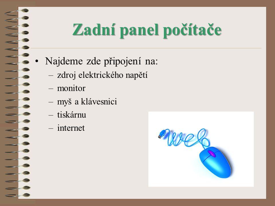 Zadní panel počítače Najdeme zde připojení na: –zdroj elektrického napětí –monitor –myš a klávesnici –tiskárnu –internet