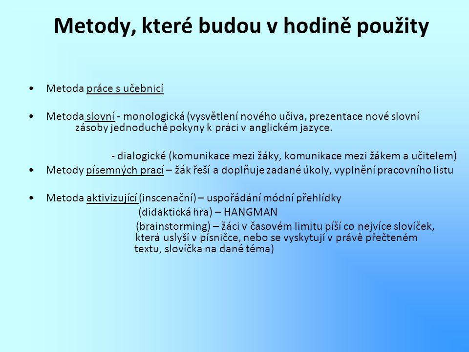 Metody, které budou v hodině použity Metoda práce s učebnicí Metoda slovní - monologická (vysvětlení nového učiva, prezentace nové slovní zásoby jedno