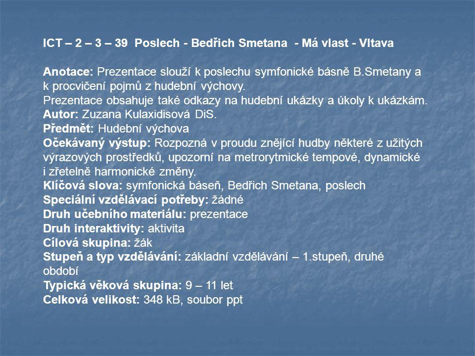ICT – 2 – 3 – 39 Poslech - Bedřich Smetana - Má vlast - Vltava Anotace: Prezentace slouží k poslechu symfonické básně B.Smetany a k procvičení pojmů z