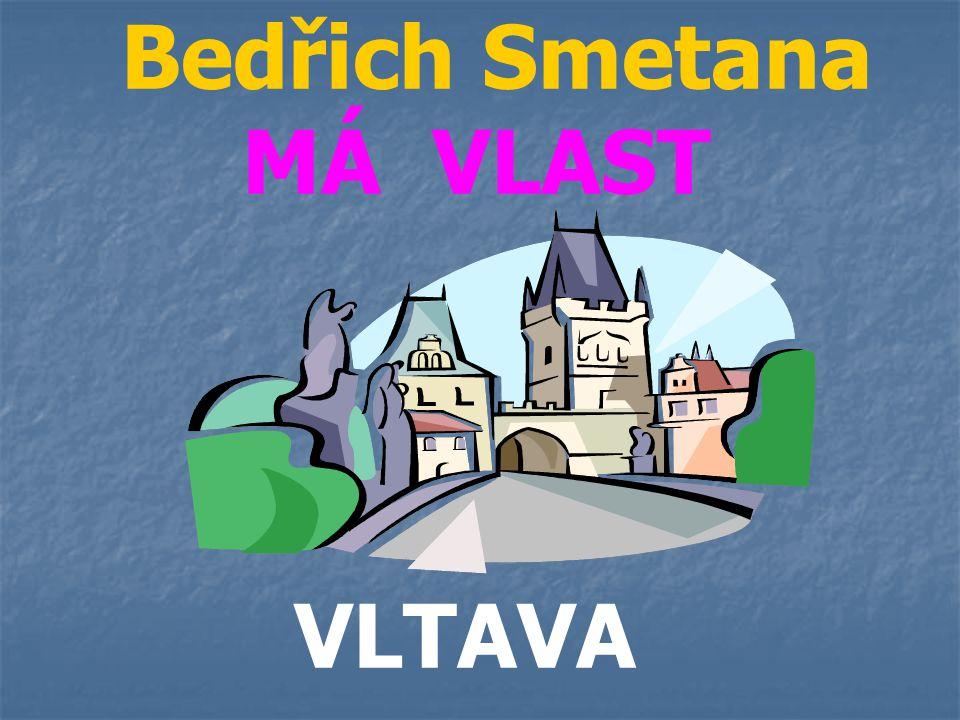 Bedřich Smetana MÁ VLAST VLTAVA