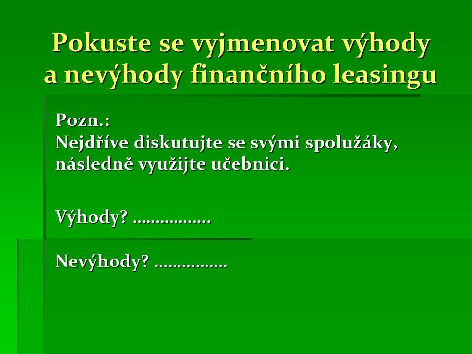 Operativní leasing Př.: pronajmu si automobil (případně prostory) Platím hodnotu automobilu po částech .