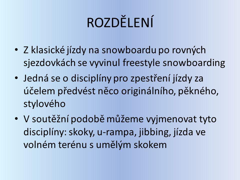 ROZDĚLENÍ Z klasické jízdy na snowboardu po rovných sjezdovkách se vyvinul freestyle snowboarding Jedná se o disciplíny pro zpestření jízdy za účelem