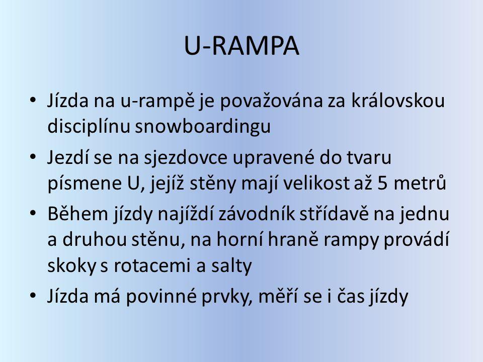 U-RAMPA Jízda na u-rampě je považována za královskou disciplínu snowboardingu Jezdí se na sjezdovce upravené do tvaru písmene U, jejíž stěny mají veli