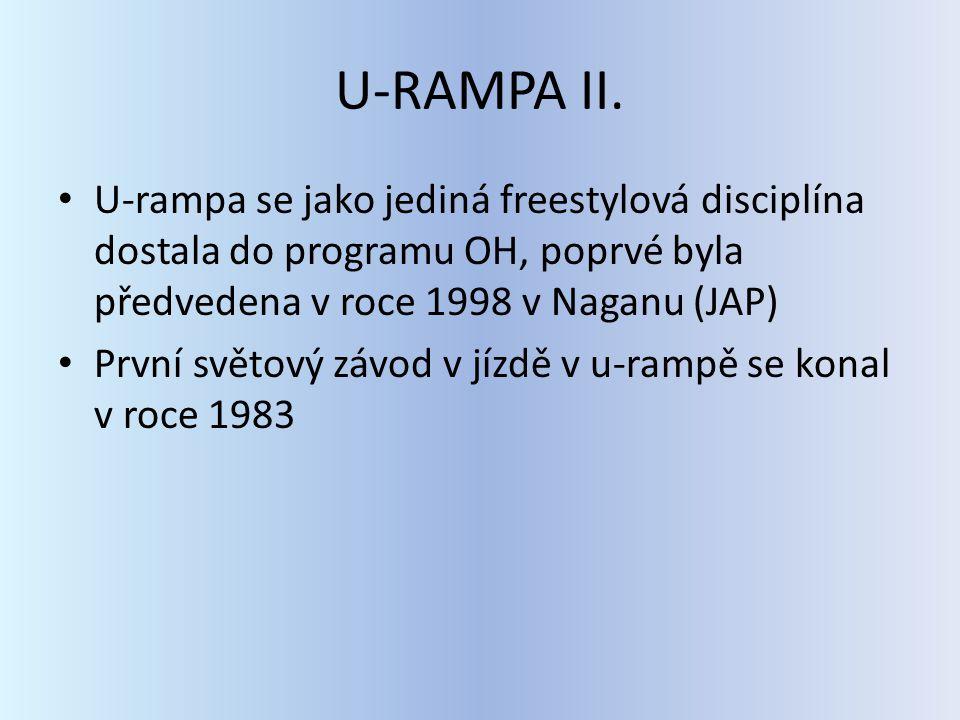U-RAMPA II. U-rampa se jako jediná freestylová disciplína dostala do programu OH, poprvé byla předvedena v roce 1998 v Naganu (JAP) První světový závo