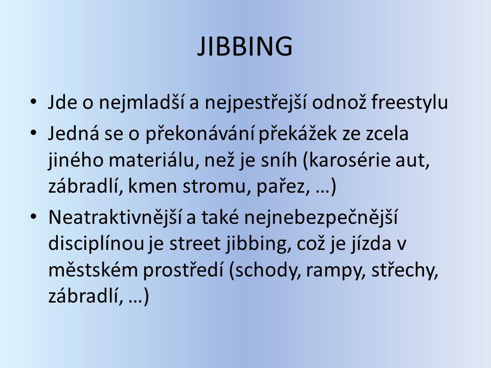 JIBBING Jde o nejmladší a nejpestřejší odnož freestylu Jedná se o překonávání překážek ze zcela jiného materiálu, než je sníh (karosérie aut, zábradlí