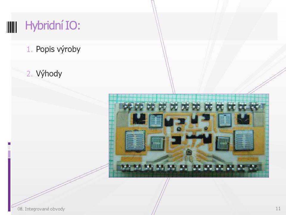 1. Popis výroby 2. Výhody Hybridní IO: 08. Integrované obvody 11