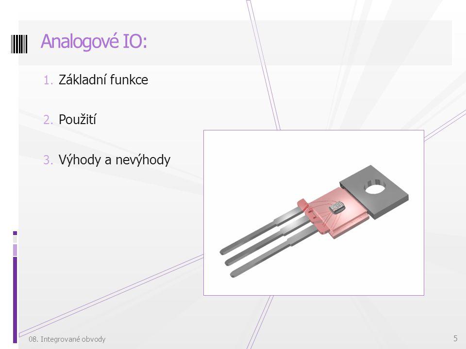 1. Základní funkce 2. Použití 3. Výhody a nevýhody Analogové IO: 08. Integrované obvody 5