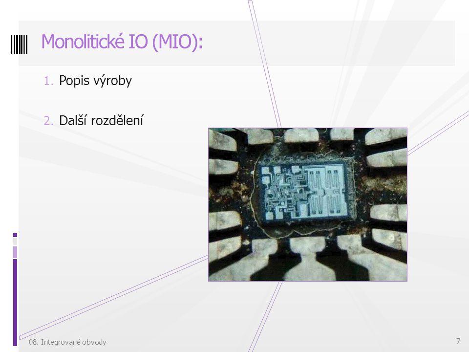 1. Popis výroby 2. Další rozdělení Monolitické IO (MIO): 08. Integrované obvody 7
