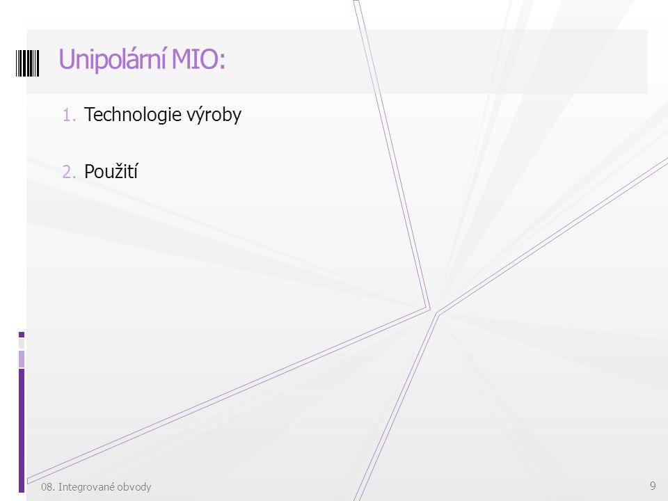 1. Technologie výroby 2. Použití Unipolární MIO: 08. Integrované obvody 9
