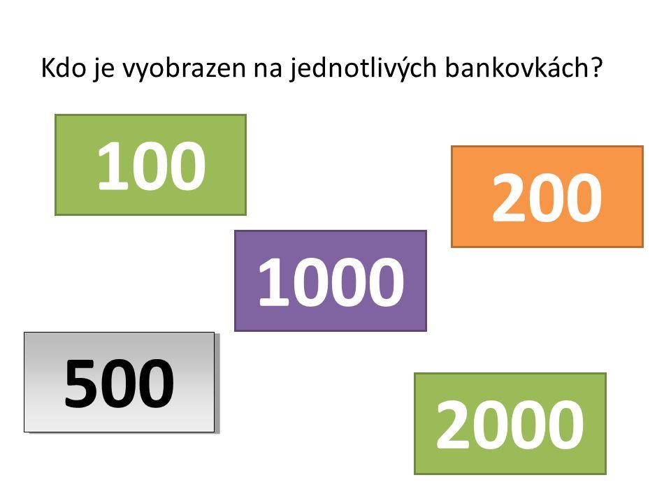 Kdo je vyobrazen na jednotlivých bankovkách 100 200 500 1000 2000