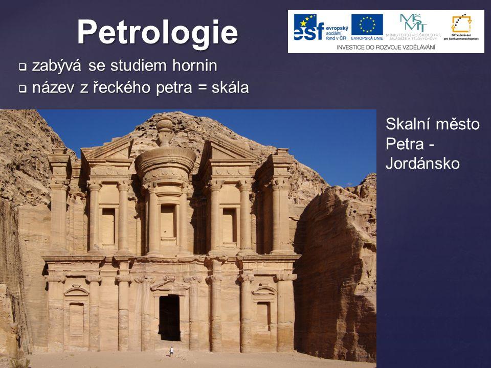  zabývá se studiem hornin  název z řeckého petra = skála Petrologie Skalní město Petra - Jordánsko