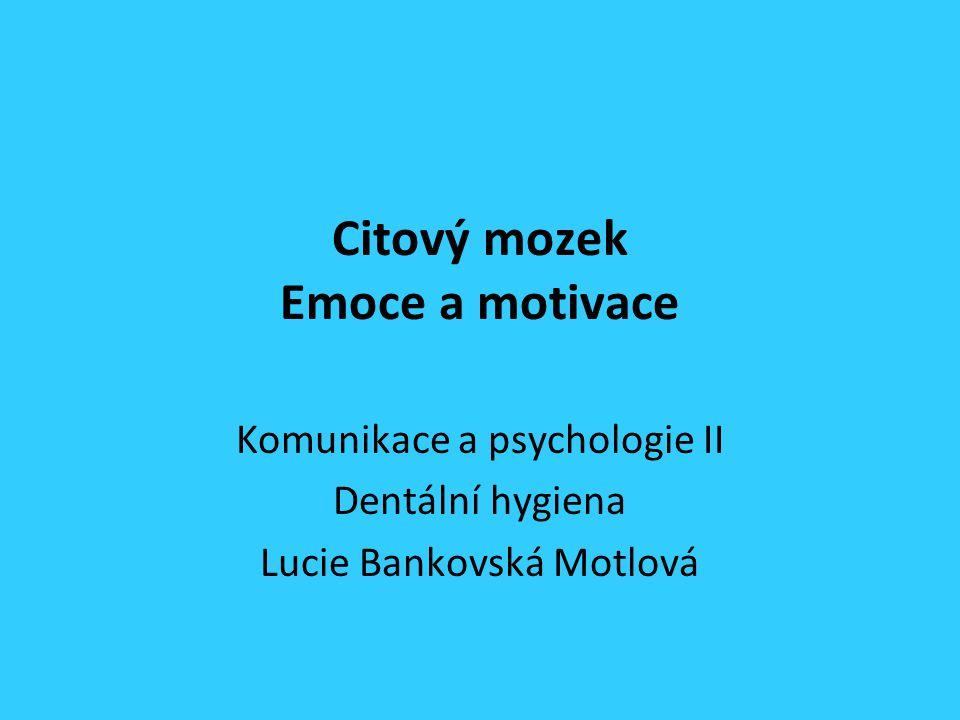Citový mozek Emoce a motivace Komunikace a psychologie II Dentální hygiena Lucie Bankovská Motlová