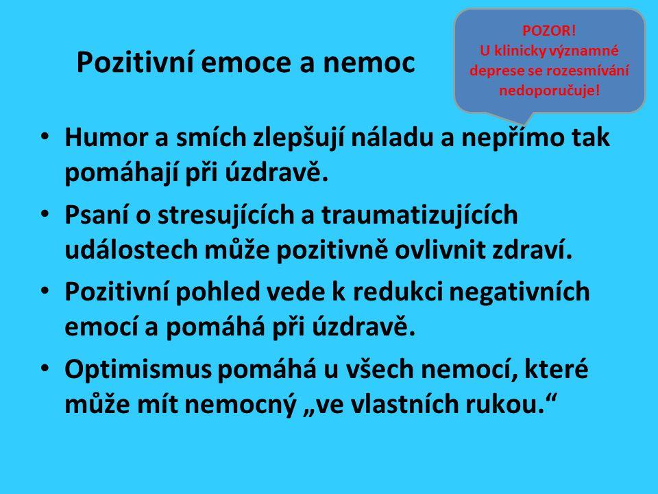 Pozitivní emoce a nemoc Humor a smích zlepšují náladu a nepřímo tak pomáhají při úzdravě. Psaní o stresujících a traumatizujících událostech může pozi