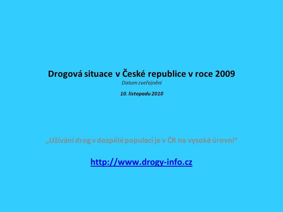 """Drogová situace v České republice v roce 2009 Datum zveřejnění 10. listopadu 2010 """"Užívání drog v dospělé populaci je v ČR na vysoké úrovni"""" http://ww"""
