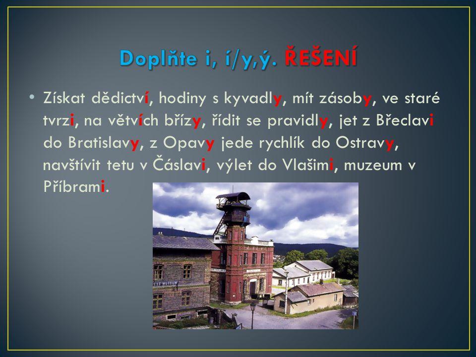 Získat dědictví, hodiny s kyvadly, mít zásoby, ve staré tvrzi, na větvích břízy, řídit se pravidly, jet z Břeclavi do Bratislavy, z Opavy jede rychlík