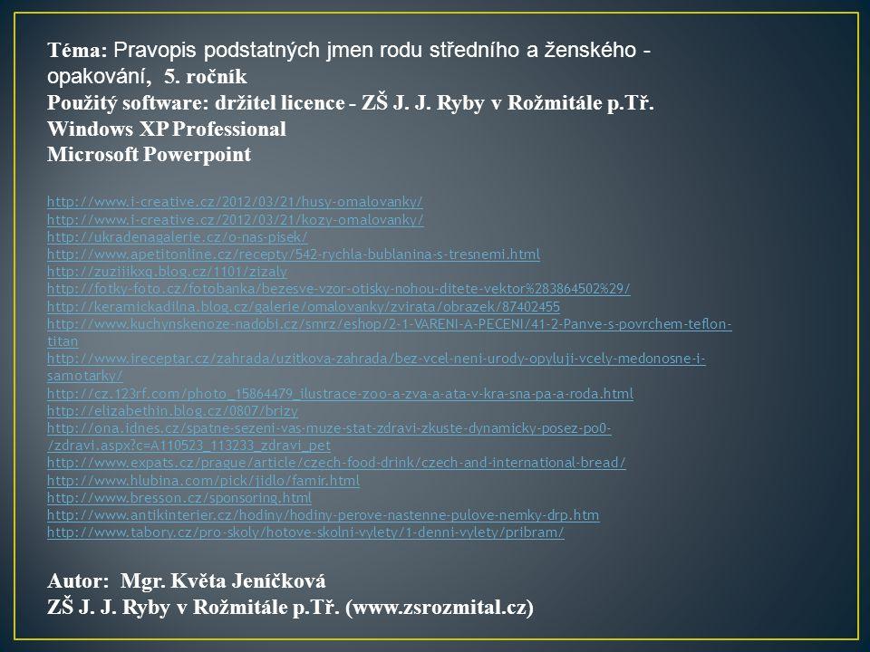 Téma: Pravopis podstatných jmen rodu středního a ženského - opakování, 5. ročník Použitý software: držitel licence - ZŠ J. J. Ryby v Rožmitále p.Tř. W
