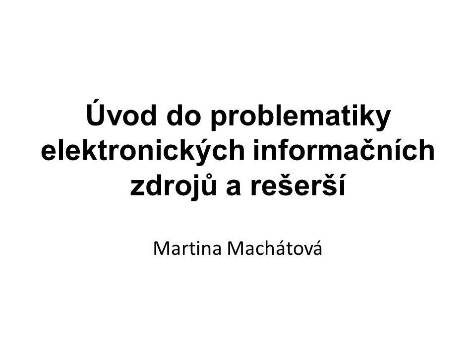 Úvod do problematiky elektronických informačních zdrojů a rešerší Martina Machátová