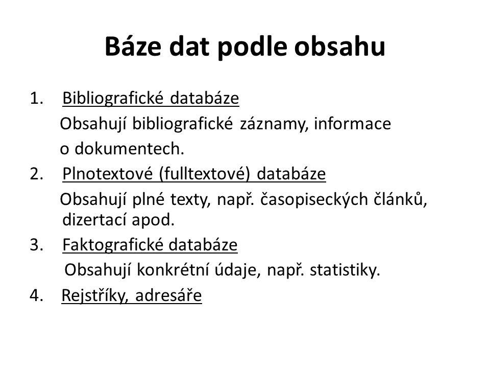 Báze dat podle obsahu 1.Bibliografické databáze Obsahují bibliografické záznamy, informace o dokumentech. 2.Plnotextové (fulltextové) databáze Obsahuj