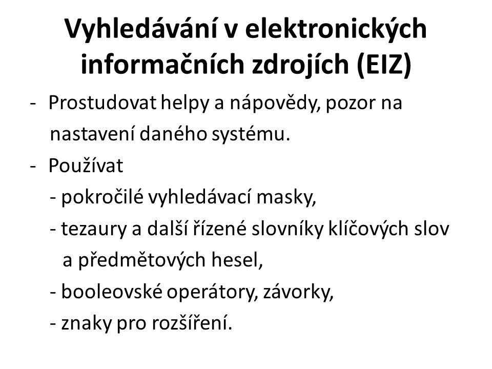 Vyhledávání v elektronických informačních zdrojích (EIZ) -Prostudovat helpy a nápovědy, pozor na nastavení daného systému. -Používat - pokročilé vyhle