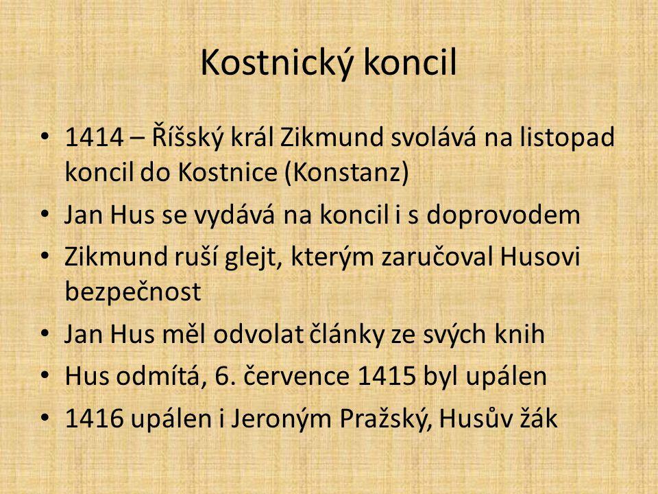 Kostnický koncil 1414 – Říšský král Zikmund svolává na listopad koncil do Kostnice (Konstanz) Jan Hus se vydává na koncil i s doprovodem Zikmund ruší glejt, kterým zaručoval Husovi bezpečnost Jan Hus měl odvolat články ze svých knih Hus odmítá, 6.