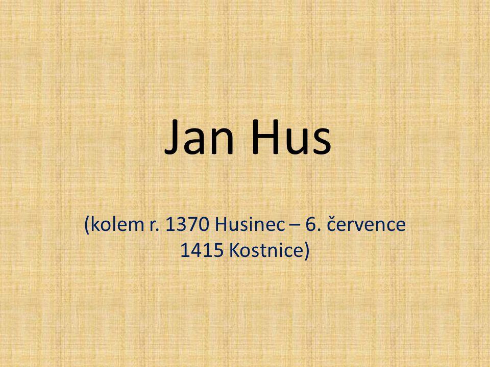 Jan Hus (kolem r. 1370 Husinec – 6. července 1415 Kostnice)