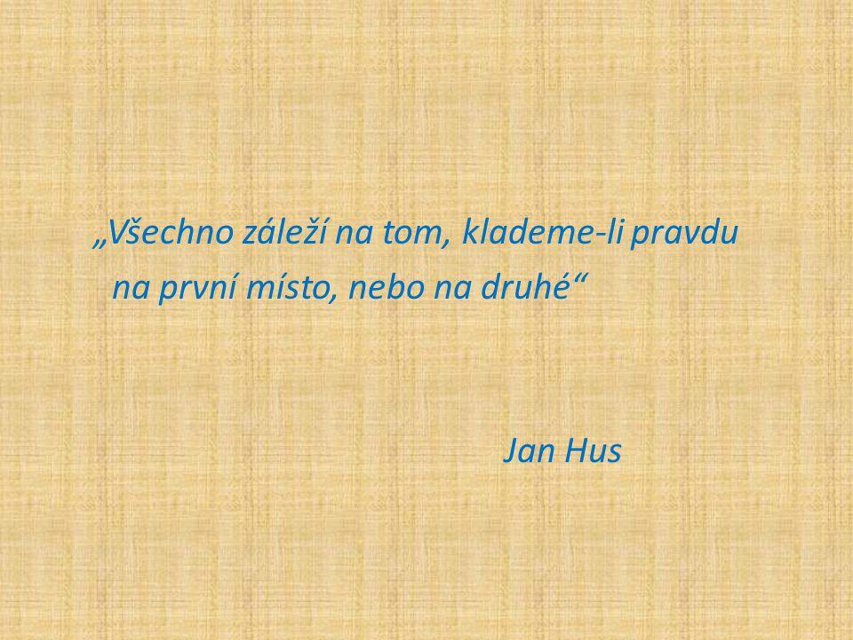 """""""Všechno záleží na tom, klademe-li pravdu na první místo, nebo na druhé Jan Hus"""