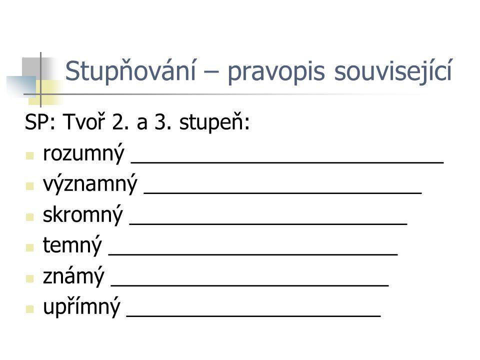 Stupňování – pravopis související SP: Tvoř 2. a 3.