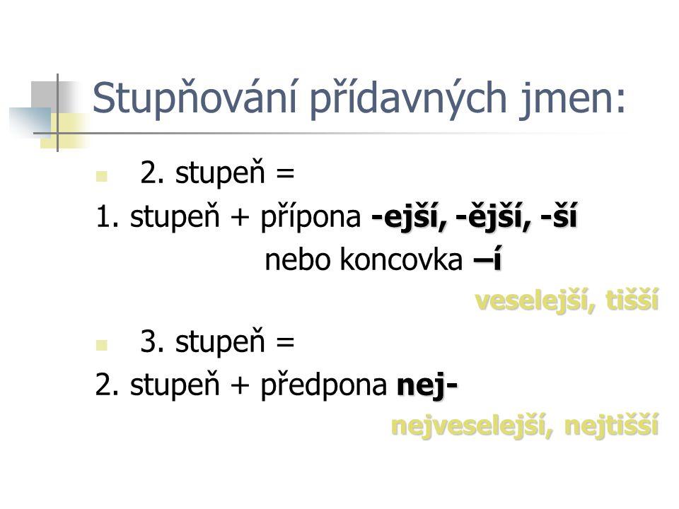 Stupňování přídavných jmen: 2. stupeň = -ejší, -ější, -ší 1.