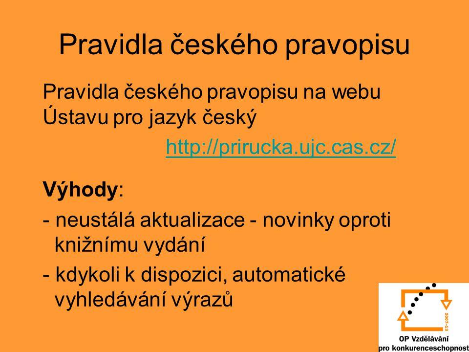 Pravidla českého pravopisu Pravidla českého pravopisu na webu Ústavu pro jazyk český http://prirucka.ujc.cas.cz/ Výhody: - neustálá aktualizace - novi