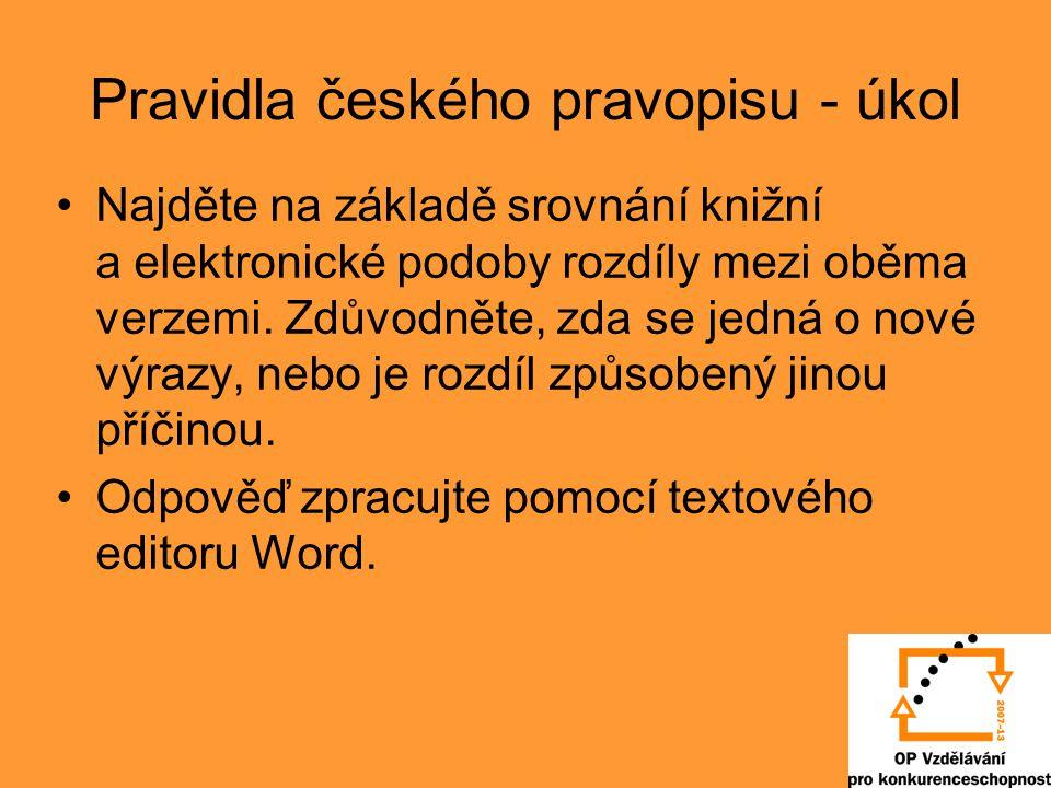 Pravidla českého pravopisu - úkol Najděte na základě srovnání knižní a elektronické podoby rozdíly mezi oběma verzemi. Zdůvodněte, zda se jedná o nové
