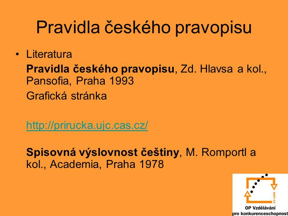 Pravidla českého pravopisu Literatura Pravidla českého pravopisu, Zd. Hlavsa a kol., Pansofia, Praha 1993 Grafická stránka http://prirucka.ujc.cas.cz/