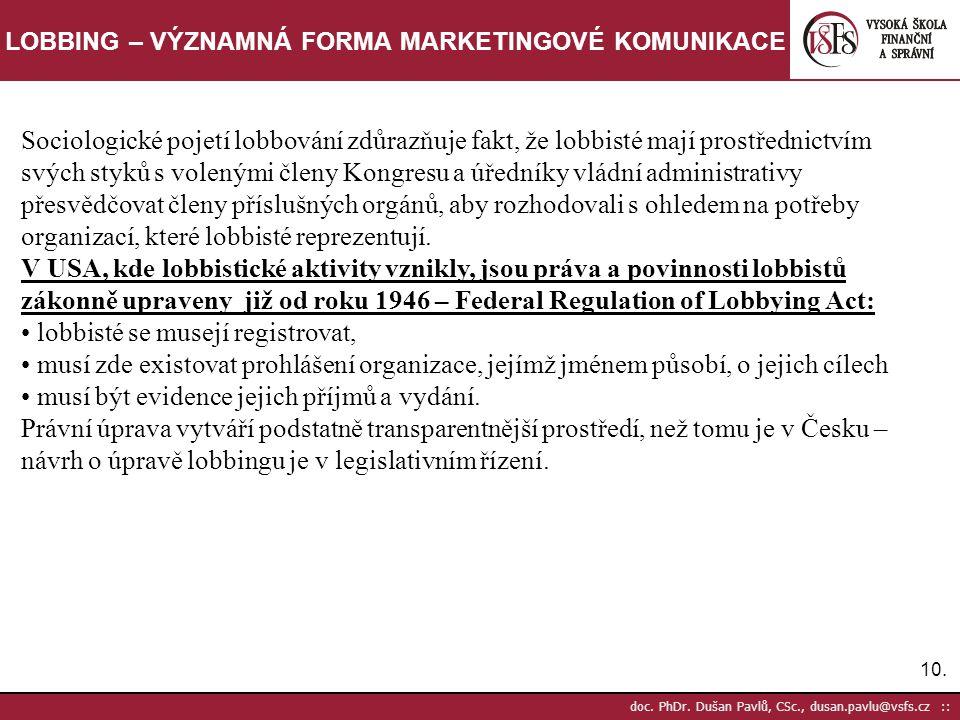 10. doc. PhDr. Dušan Pavlů, CSc., dusan.pavlu@vsfs.cz :: LOBBING – VÝZNAMNÁ FORMA MARKETINGOVÉ KOMUNIKACE Sociologické pojetí lobbování zdůrazňuje fak